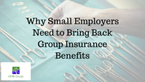 Why Small Employers Need to Bring Back Group Insurance Benefits